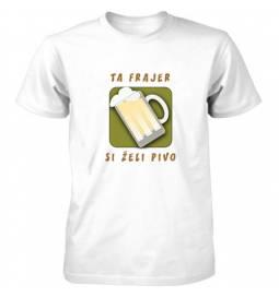 Majica Ta frajer si želi pivo