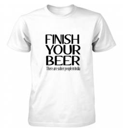 Majica Finish your beer